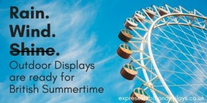 Rain. Wind. Shine. Outdoor Displays are ready for every weather