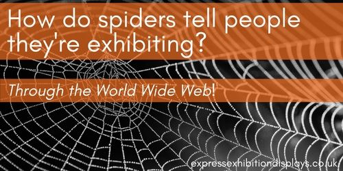 How do spiders tell people they're exhibiting? Through the world wide web.