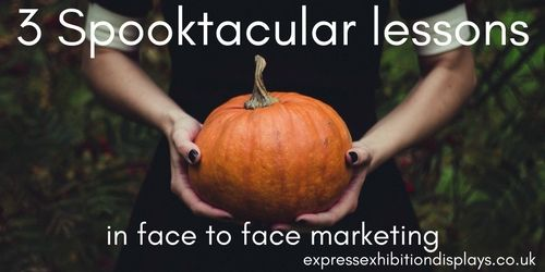 Spooktacular lessons in face to face marketing