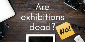 Are exhibitions dead? No