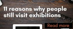 11 reasons why people still visit exhibitions