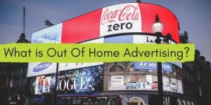 What is out of home advertising