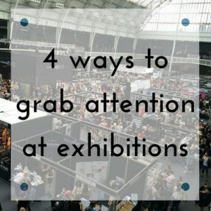4 Ways to grab attention at exhibitions