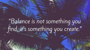"""Productivity Quote: """"Balance is not something you find, it's something you create."""""""