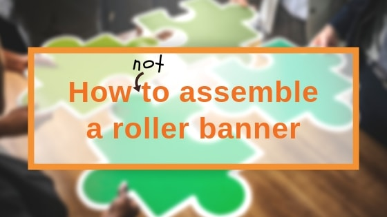 How not to Assemble Roller Banners