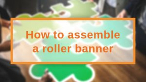 How to assemble your roller banner